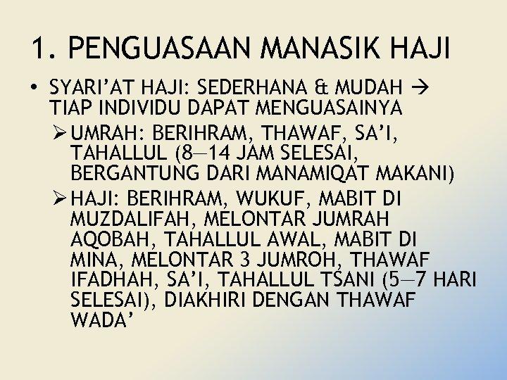 1. PENGUASAAN MANASIK HAJI • SYARI'AT HAJI: SEDERHANA & MUDAH TIAP INDIVIDU DAPAT MENGUASAINYA