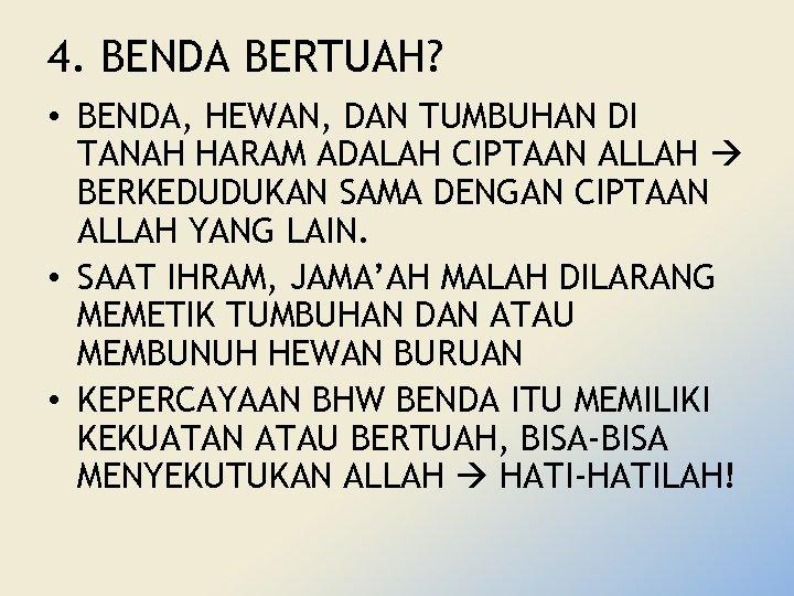 4. BENDA BERTUAH? • BENDA, HEWAN, DAN TUMBUHAN DI TANAH HARAM ADALAH CIPTAAN ALLAH