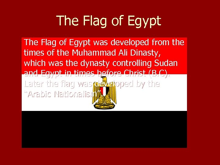 The Flag of Egypt was developed from the times of the Muhammad Ali Dinasty,