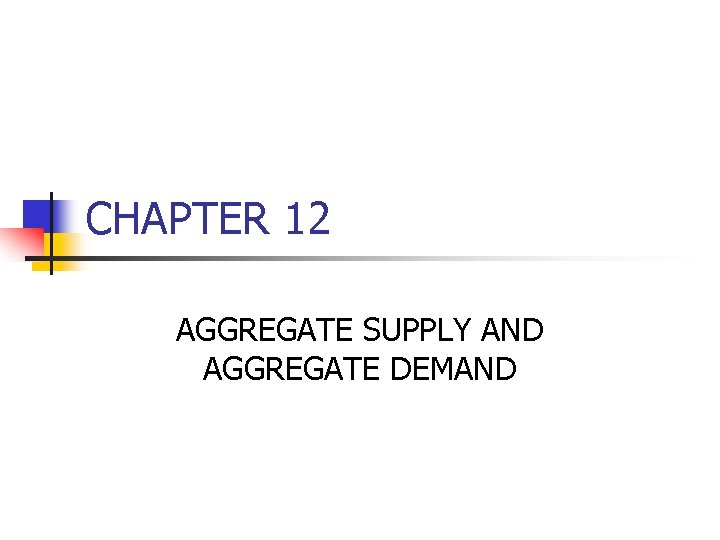 CHAPTER 12 AGGREGATE SUPPLY AND AGGREGATE DEMAND