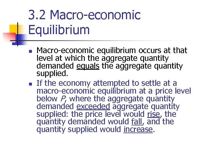 3. 2 Macro-economic Equilibrium n n Macro-economic equilibrium occurs at that level at which
