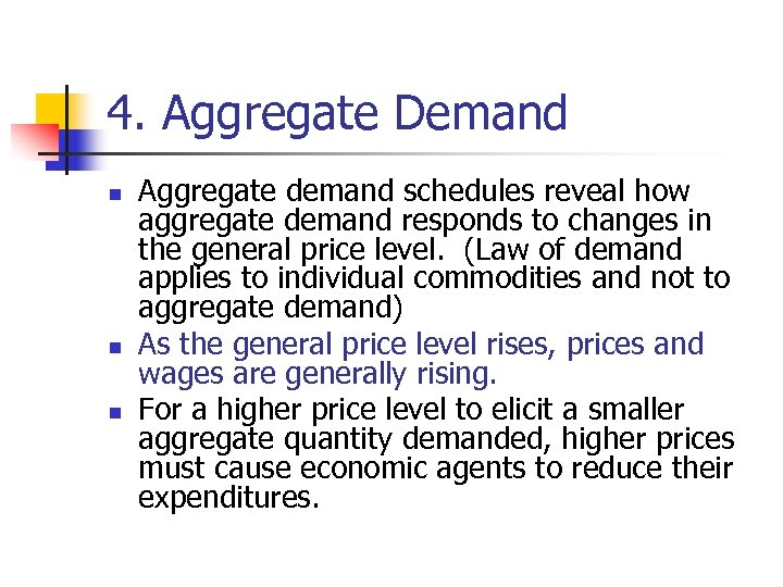 4. Aggregate Demand n n n Aggregate demand schedules reveal how aggregate demand responds