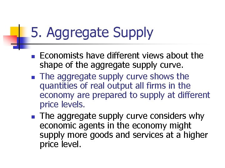5. Aggregate Supply n n n Economists have different views about the shape of