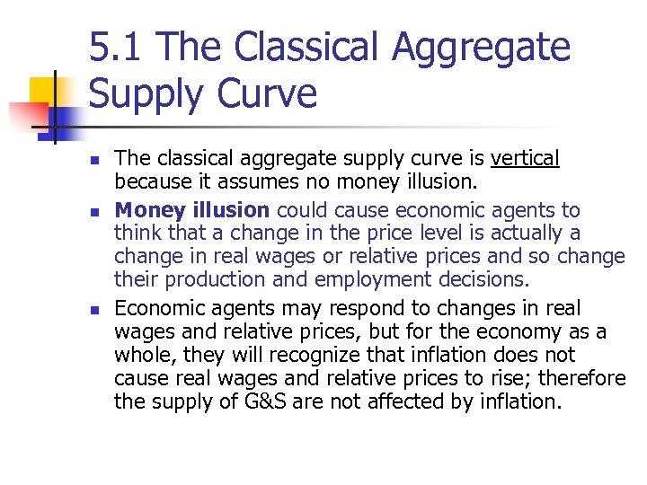 5. 1 The Classical Aggregate Supply Curve n n n The classical aggregate supply