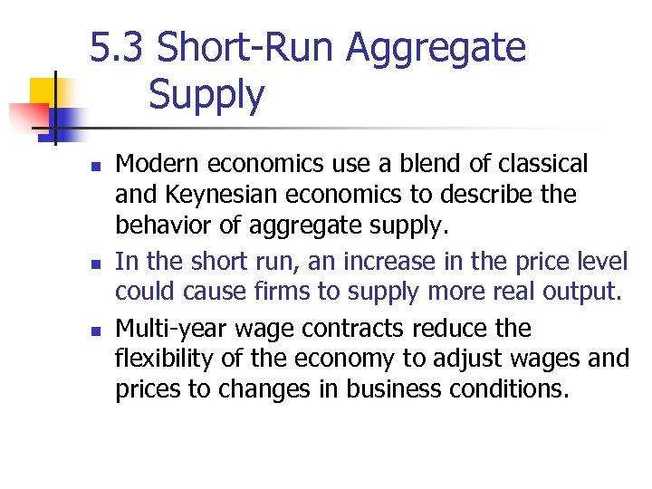 5. 3 Short-Run Aggregate Supply n n n Modern economics use a blend of