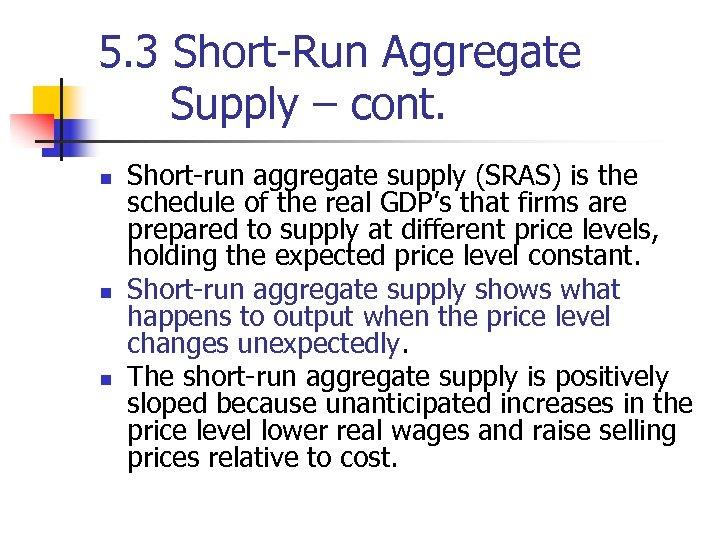5. 3 Short-Run Aggregate Supply – cont. n n n Short-run aggregate supply (SRAS)