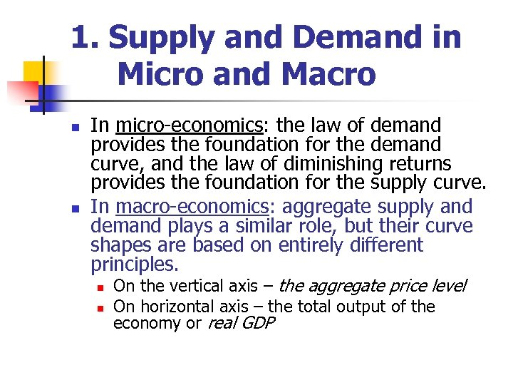 1. Supply and Demand in Micro and Macro n n In micro-economics: the law