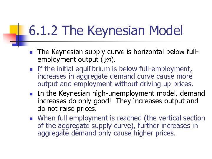 6. 1. 2 The Keynesian Model n n The Keynesian supply curve is horizontal