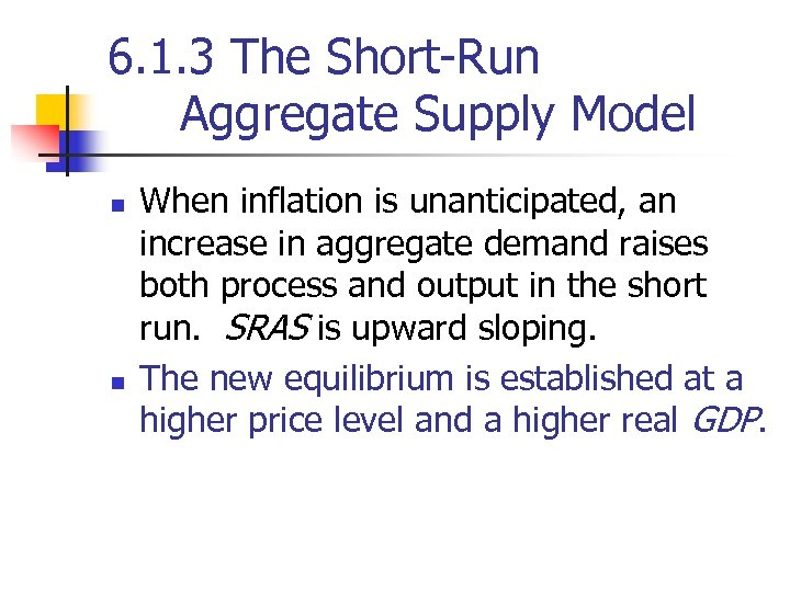 6. 1. 3 The Short-Run Aggregate Supply Model n n When inflation is unanticipated,