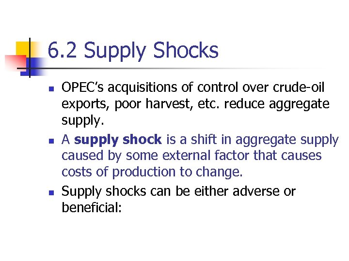 6. 2 Supply Shocks n n n OPEC's acquisitions of control over crude-oil exports,