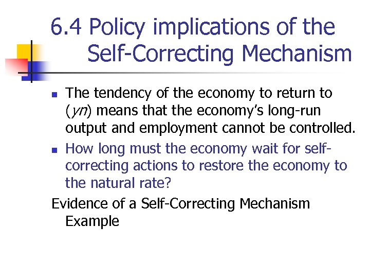 6. 4 Policy implications of the Self-Correcting Mechanism The tendency of the economy to