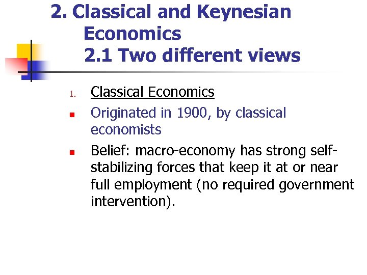 2. Classical and Keynesian Economics 2. 1 Two different views 1. n n Classical