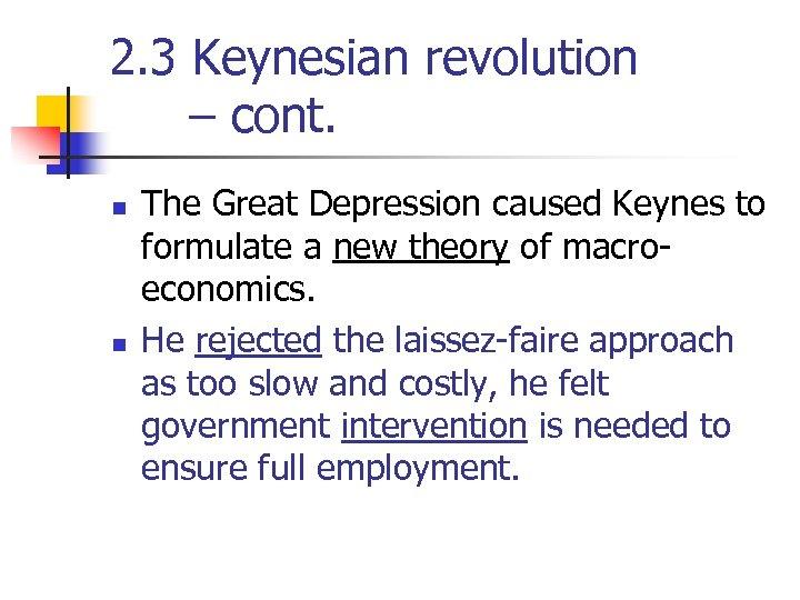 2. 3 Keynesian revolution – cont. n n The Great Depression caused Keynes to