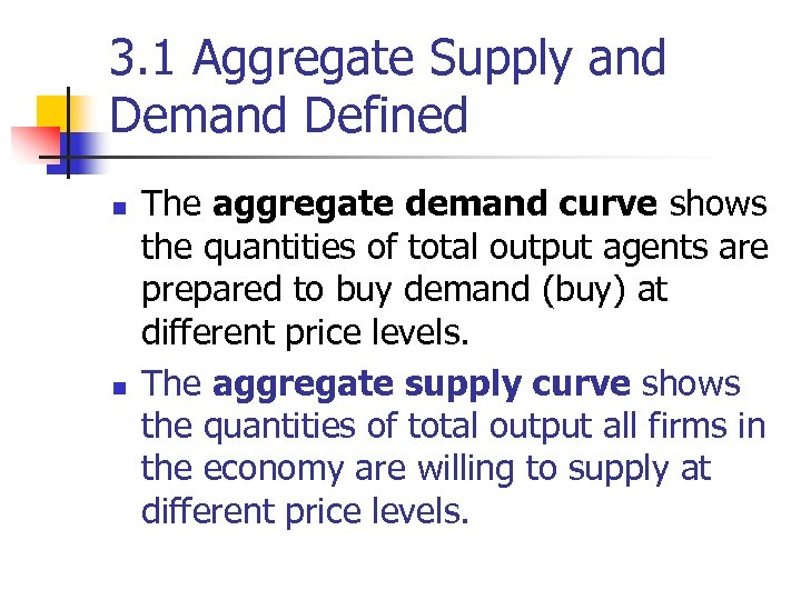 3. 1 Aggregate Supply and Demand Defined n n The aggregate demand curve shows
