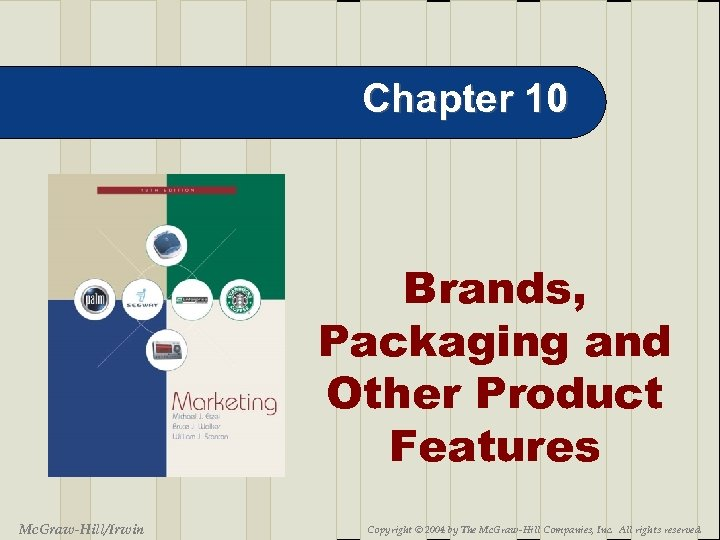 Chapter 10 Brands, Packaging and Other Product Features 10 -2 Mc. Graw-Hill/Irwin Copyright ©