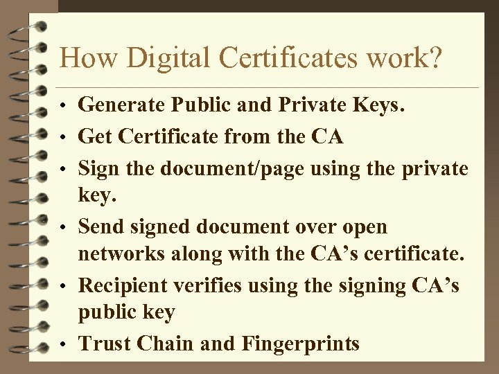 How Digital Certificates work? • Generate Public and Private Keys. • Get Certificate from