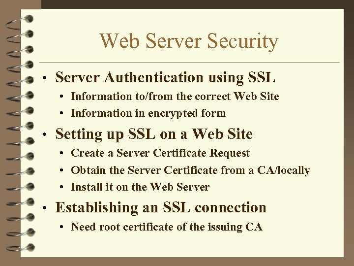 Web Server Security • Server Authentication using SSL • Information to/from the correct Web