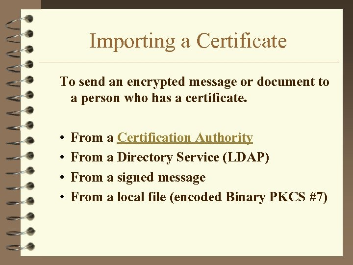Importing a Certificate To send an encrypted message or document to a person who