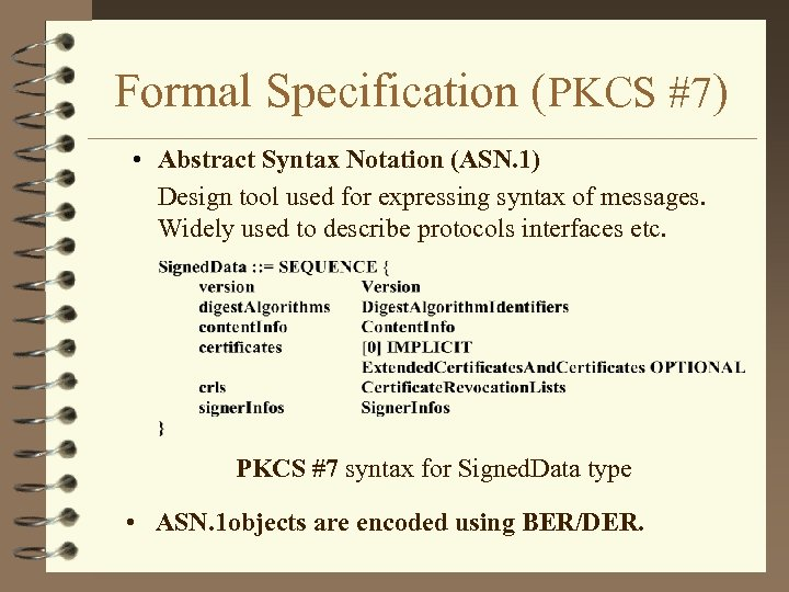 Formal Specification (PKCS #7) • Abstract Syntax Notation (ASN. 1) Design tool used for