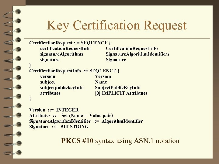 Key Certification Request PKCS #10 syntax using ASN. 1 notation
