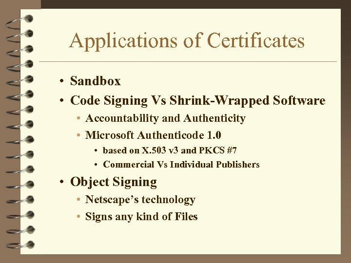 Applications of Certificates • Sandbox • Code Signing Vs Shrink-Wrapped Software • Accountability and