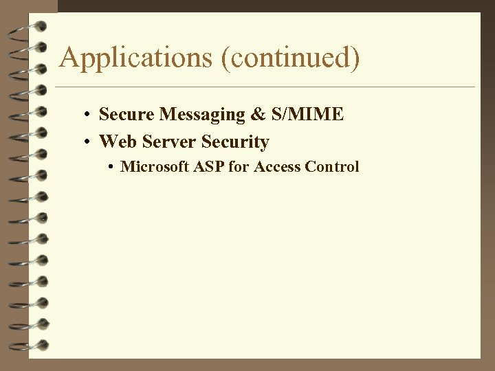 Applications (continued) • Secure Messaging & S/MIME • Web Server Security • Microsoft ASP