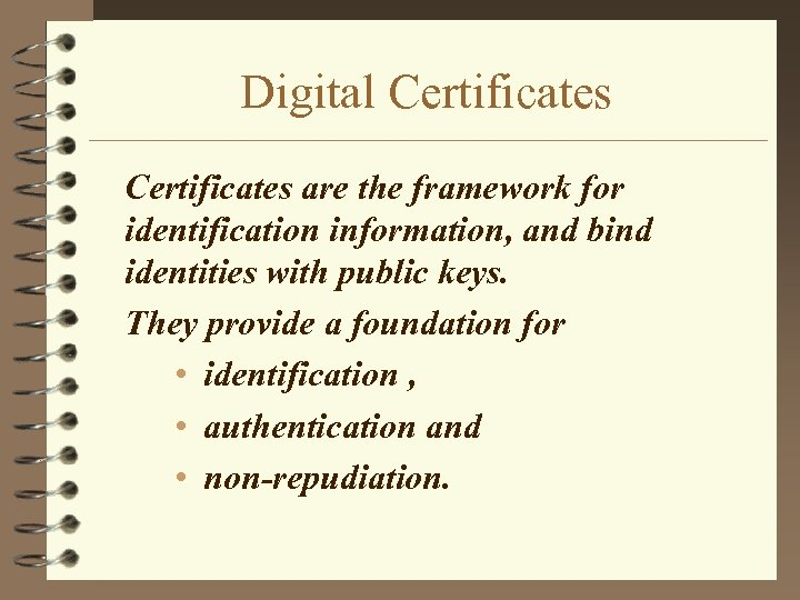 Digital Certificates are the framework for identification information, and bind identities with public keys.
