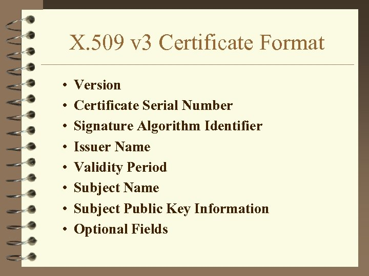 X. 509 v 3 Certificate Format • • Version Certificate Serial Number Signature Algorithm