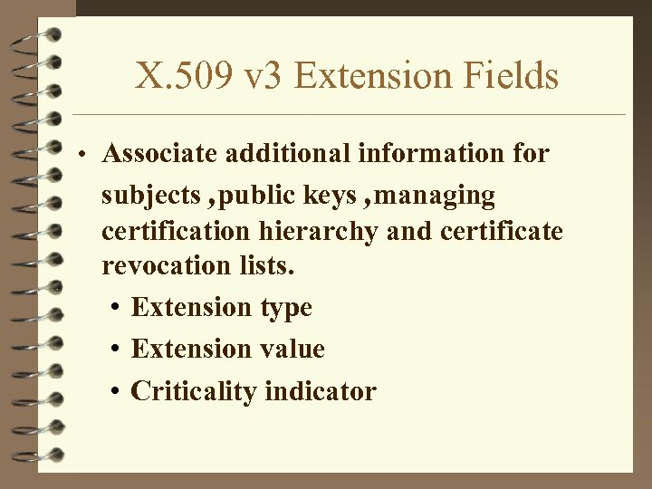 X. 509 v 3 Extension Fields • Associate additional information for subjects , public