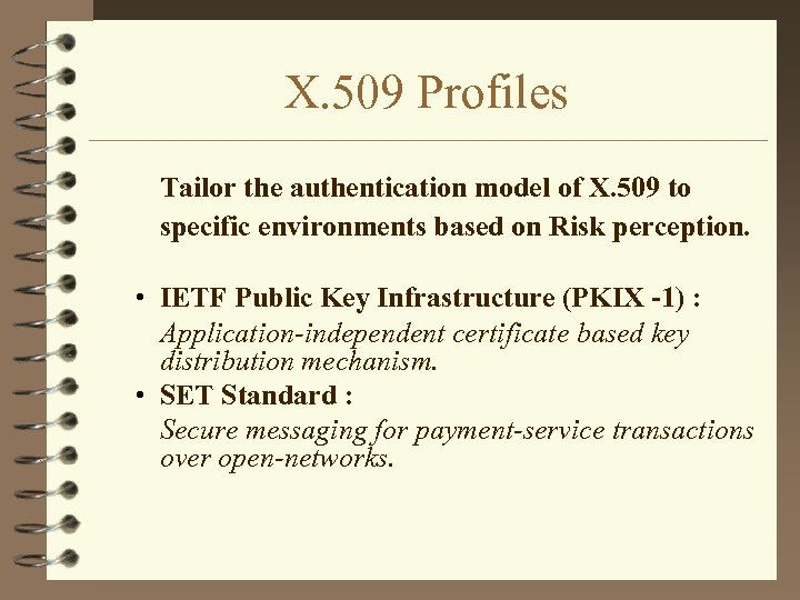 X. 509 Profiles Tailor the authentication model of X. 509 to specific environments based