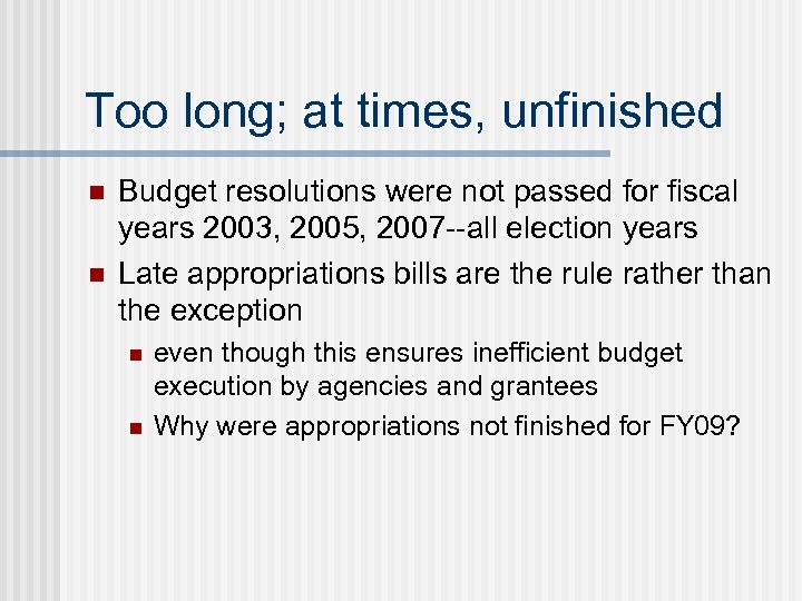Too long; at times, unfinished n n Budget resolutions were not passed for fiscal