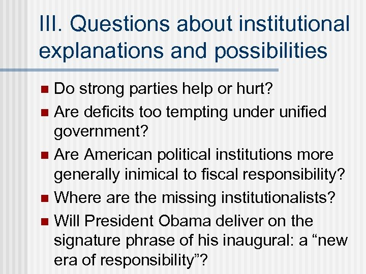 III. Questions about institutional explanations and possibilities Do strong parties help or hurt? n