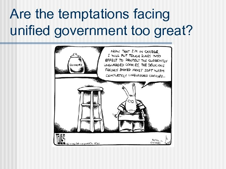 Are the temptations facing unified government too great?