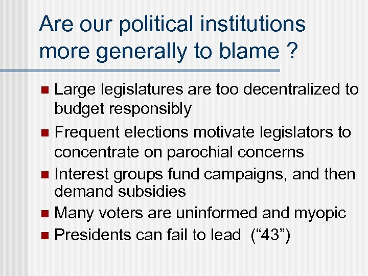 Are our political institutions more generally to blame ? Large legislatures are too decentralized