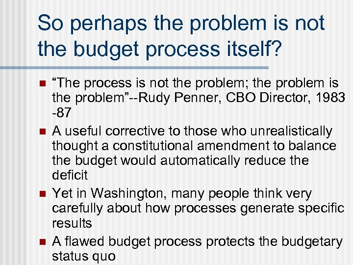 "So perhaps the problem is not the budget process itself? n n ""The process"