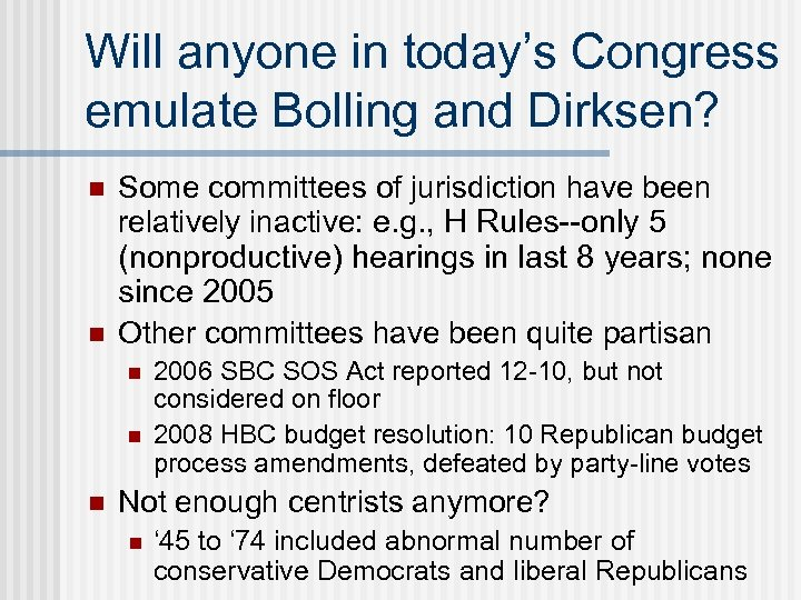 Will anyone in today's Congress emulate Bolling and Dirksen? n n Some committees of