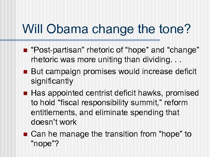 """Will Obama change the tone? n n """"Post-partisan"""" rhetoric of """"hope"""" and """"change"""" rhetoric"""