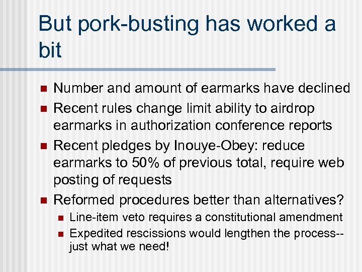 But pork-busting has worked a bit n n Number and amount of earmarks have