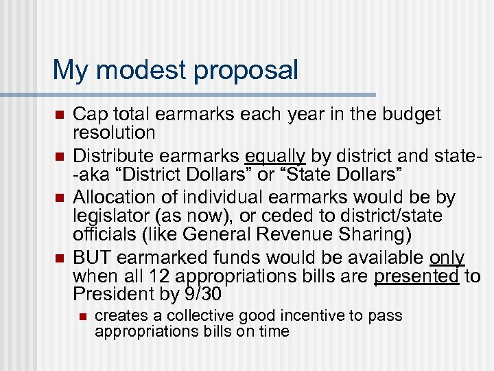 My modest proposal n n Cap total earmarks each year in the budget resolution