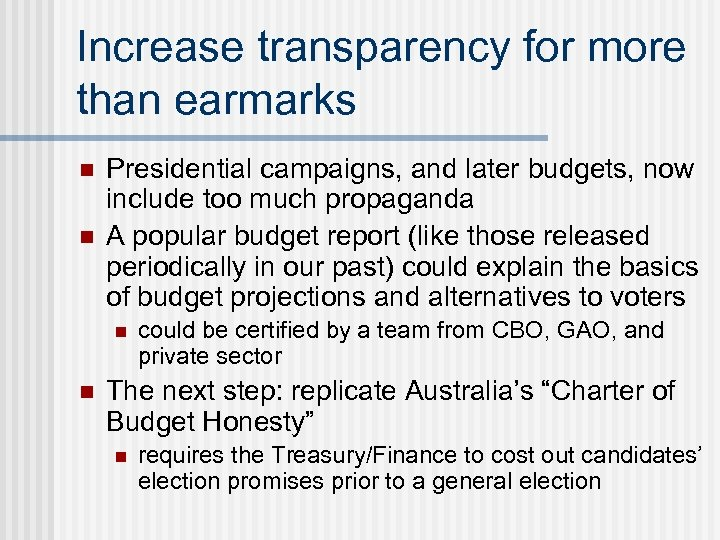 Increase transparency for more than earmarks n n Presidential campaigns, and later budgets, now