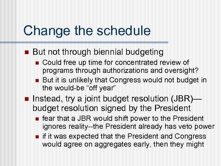 Change the schedule n But not through biennial budgeting n n n Could free