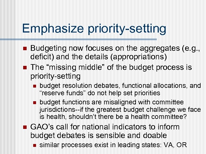 Emphasize priority-setting n n Budgeting now focuses on the aggregates (e. g. , deficit)