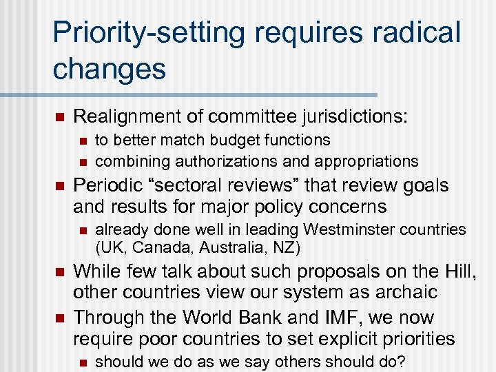 "Priority-setting requires radical changes n Realignment of committee jurisdictions: n n n Periodic ""sectoral"