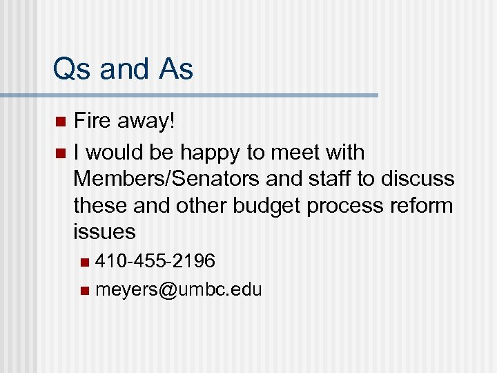 Qs and As Fire away! n I would be happy to meet with Members/Senators