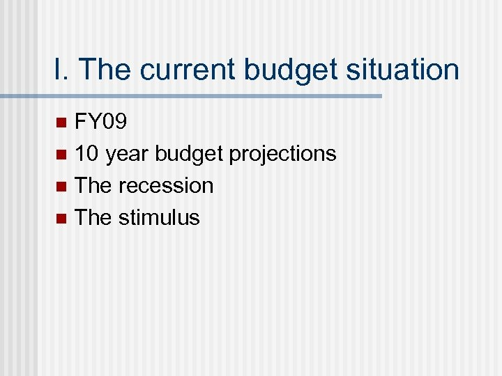 I. The current budget situation FY 09 n 10 year budget projections n The