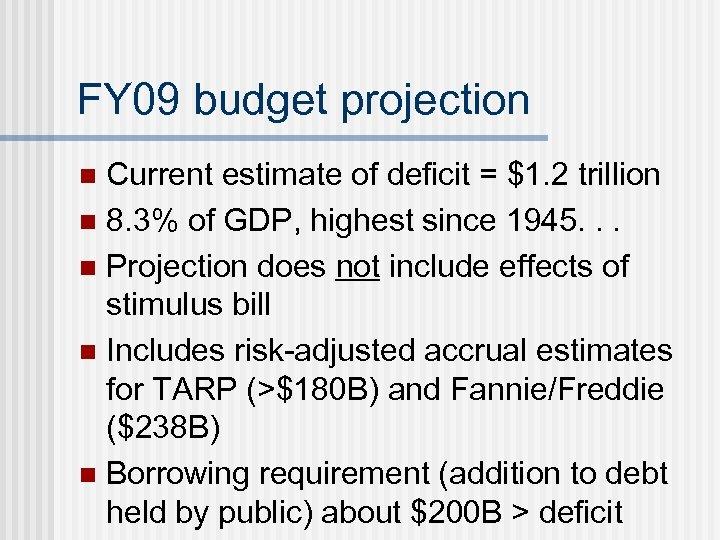 FY 09 budget projection Current estimate of deficit = $1. 2 trillion n 8.