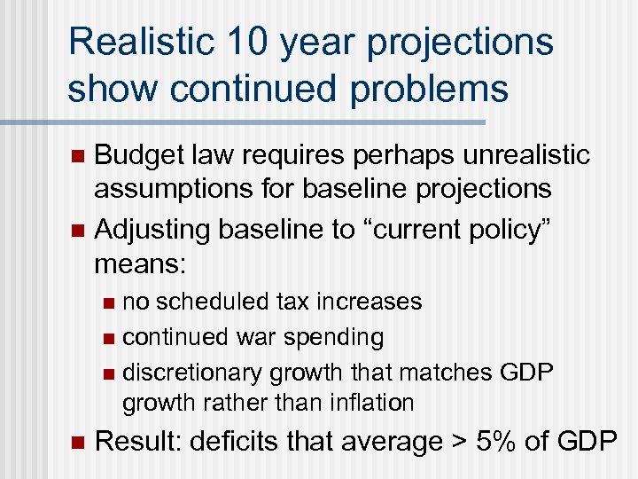Realistic 10 year projections show continued problems Budget law requires perhaps unrealistic assumptions for
