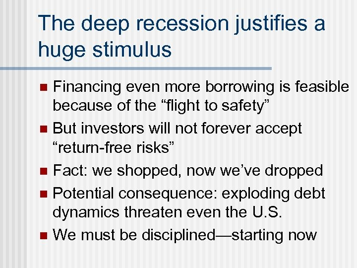The deep recession justifies a huge stimulus Financing even more borrowing is feasible because