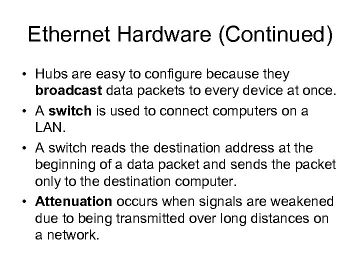 Ethernet Hardware (Continued) • Hubs are easy to configure because they broadcast data packets