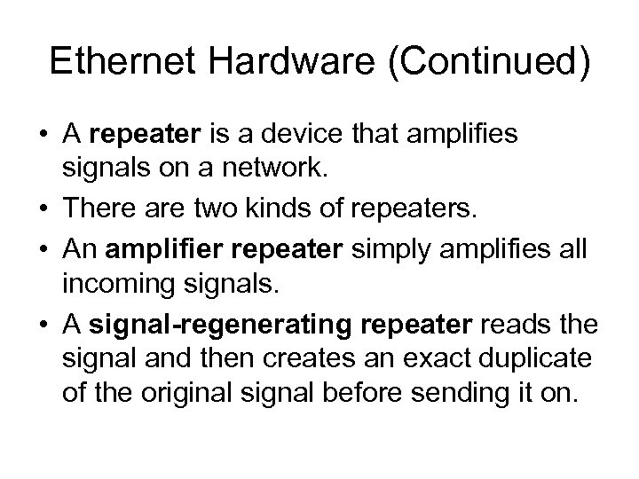Ethernet Hardware (Continued) • A repeater is a device that amplifies signals on a